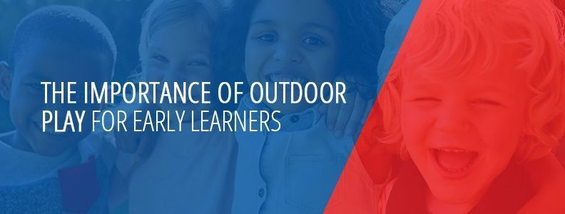The Importance of Outdoor Play For Early Learners