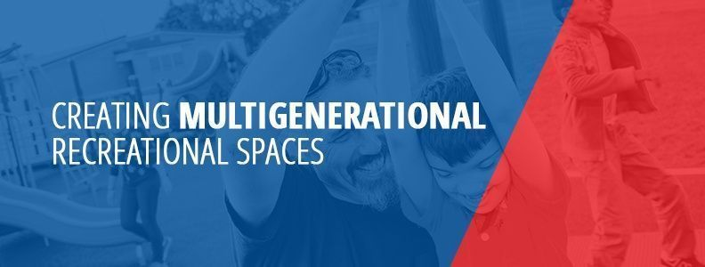 Creating Multigenerational Recreational Spaces