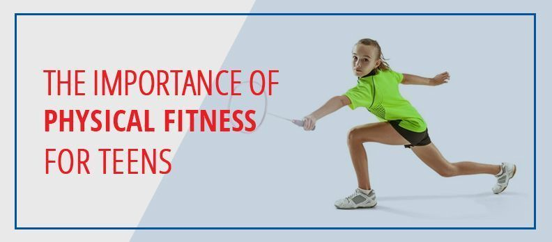 The Importance Of Physical Fitness For Teens