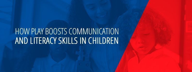 How Play Boosts Communication And Literacy Skills In Children
